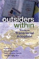 Outsiders within : writing on transracial adoption