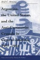 Argentina, the United States, and the Anti-communist Crusade in Central America, 1977-1984