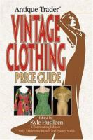 Antique Trader Vintage Clothing Price Guide / Edited by Kyle Husfloen & Madeleine Kirsh ; Contributing Editor, Nancy Wolfe