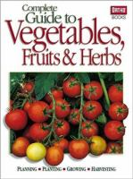 Complete Guide to Vegetables, Fruits & Herbs