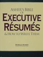 Asher's Bible of Executive Resumes and How to Write Them