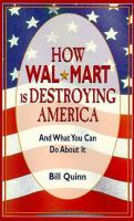 How Wal-Mart Is Destroying America And What You Can Do About It