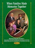 When Families Made Memories Together ... From the Readers of Reminisce Magazine