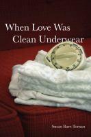 When Love Was Clean Underwear