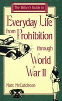 Writer's Guide to Everyday Life From Prohibition Through World War II