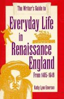 The Writer's Guide to Everyday Life in Renaissance England