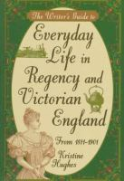 The Writer's Guide to Everyday Life in Regency and Victorian England, From 1811-1901