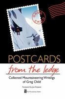 Postcards from the Ledge: Collected Mountaineering Writings of Greg Child