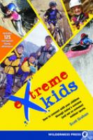 Extreme Kids: How to Connect With Your children Through Today's Extreme ('and Not So Extreme) Outdoor Sports