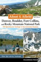 Afoot & Afield Denver, Boulder, Fort Collins, and Rocky Mountain National Park