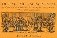 The English Dancing Master Or, Plaine and Easie Rules for the Dancing of Country Dances