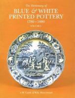 The Dictionary Of Blue And White Printed Pottery 1780-1880