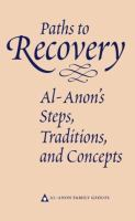 Paths to Recovery : Al-anon's Steps, Traditions and Concepts