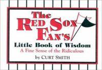 The Red Sox Fan's Little Book of Wisdom