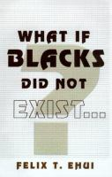 What If Blacks Did Not Exist?
