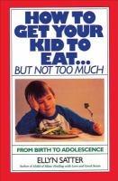 How To Get Your Kid To Eat-- But Not Too Much