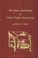 The Potters and Potteries of Chester County, Pennsylvania