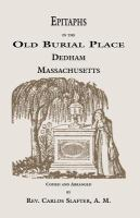 Epitaphs in the Old Burial Place, Dedham, Mass