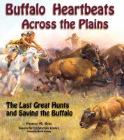 Buffalo Heartbeats Across the Plains: The Last Great Hunts and Saving the Buffalo