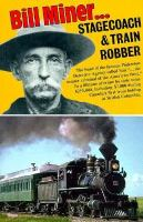 Bill Miner--stagecoach & Train Robber