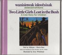 Wanisinwak Iskwesisak : Two Little Girls Lost in the Bush