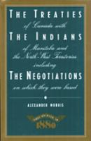 The Treaties of Canada With the Indians of Manitoba and the North-West Territories, Including the Negotiations on Which They Were Based, and Other Information Relating Thereto