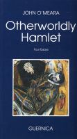 Otherworldly Hamlet : Four Essays