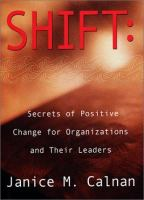 Shift : Secrets of Positive Change for Organizations and Their Leaders