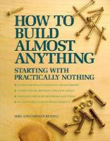 How to Build Almost Anything Starting With Practically Nothing