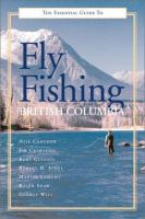The Essential Guide to Fly Fishing British Columbia