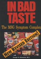 In Bad Taste: The MSG Symptom Complex: How Monosodium Glutamate Is A Major Cause of Treatable and Preventable Illnesses, Such As Headaches, Asthma, Epilepsy, Heart Irregularities, Depression, Rage Rea