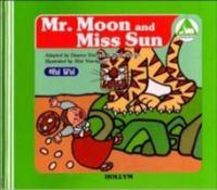 Mr. Moon and Miss Sun = Haennim Tallim ; The Herdsman and the Weaver = Kyonu Wa Chingnyo