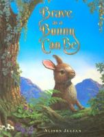 Brave as A Bunny Can Be
