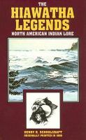The Myth of Hiawatha, and Other Oral Legends, Mythologic and Allegoric of the North American Indians