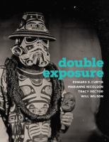 Double Exposure: Edward S. Curtis, Marianne Nicholson, Tracy Rector, Will Wilson