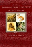 World Wildlife Fund Guide to Extinct Species of Modern Times
