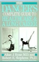 The Dancer's Complete Guide to Healthcare and A Long Career