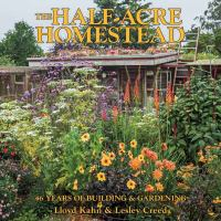 The half-acre homestead : 46 years of building & gardening