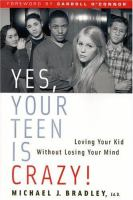 Yes, your Teen's Crazy!