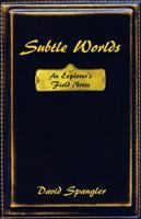 Subtle worlds : an explorer's field notes