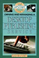 The Upstart Guide To Owning And Managing A Desktop Publishing Business