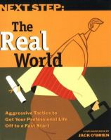 Next Step--the Real World: Aggressive Tactics to Get Your Professional Life Off to A Fast Start