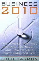 Business 2010: Five Forces That Will Reshape Business-- and How to Make Them Work for You