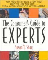 Consumer's Guide to Experts: Top Pros in 50 Fields Show You How to Hire the Best--from Accountants to Veterinarians