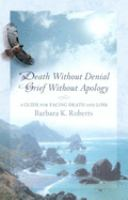 Death Without Denial,  Grief Without Apology