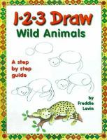 1-2-3 Draw Wild Animals : A Step by Step Guide