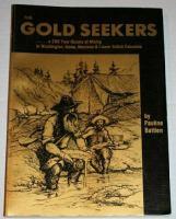 The Gold Seekers-- A 200 Year History of Mining in Washington, Idaho, Montana & Lower British Columbia