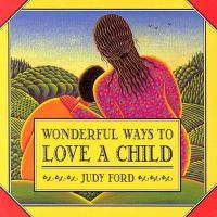 Wonderful Ways to Love A Child
