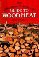 Harrowsmith Country Life Guide to Wood Heat