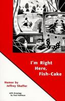 I'm Right Here, Fish-Cake